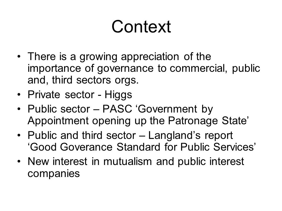 Context There is a growing appreciation of the importance of governance to commercial, public and, third sectors orgs.