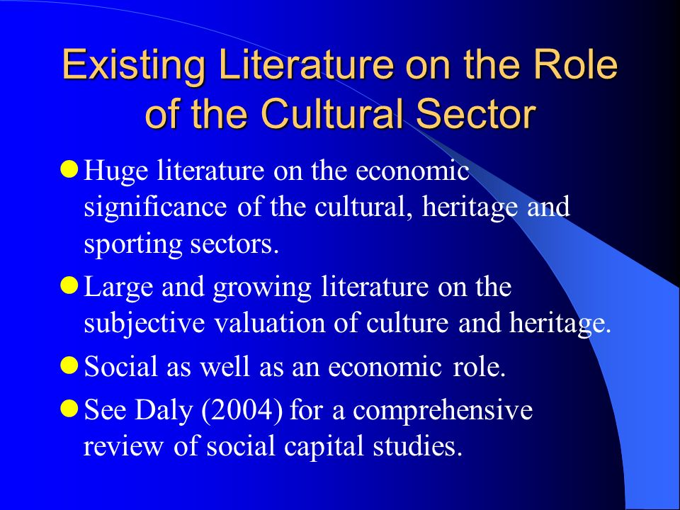 Existing Literature on the Role of the Cultural Sector Huge literature on the economic significance of the cultural, heritage and sporting sectors.