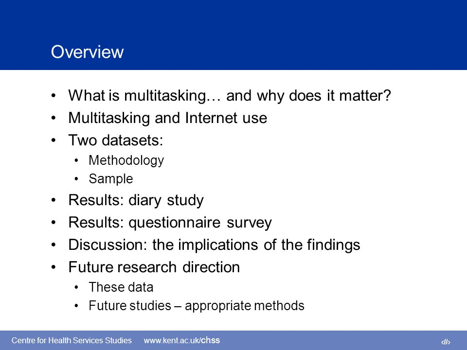 Centre for Health Services Studies www.kent.ac.uk/ chss 2 Overview What is multitasking… and why does it matter.