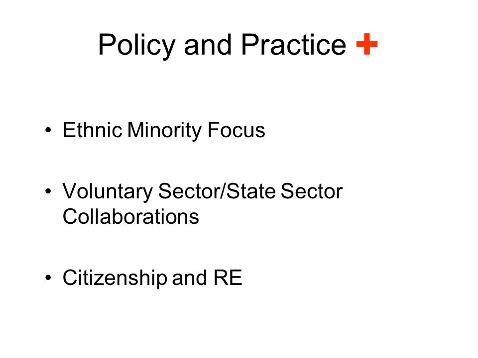 Policy and Practice Ethnic Minority Focus Voluntary Sector/State Sector Collaborations Citizenship and RE
