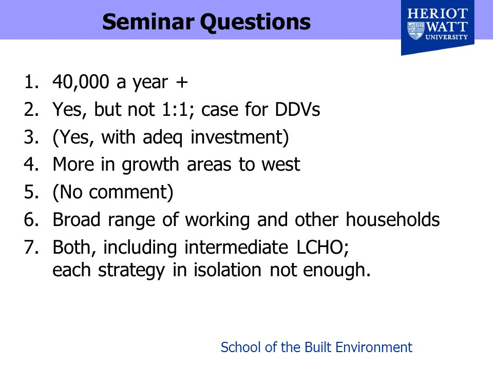 Seminar Questions 1.40,000 a year + 2.Yes, but not 1:1; case for DDVs 3.(Yes, with adeq investment) 4.More in growth areas to west 5.(No comment) 6.Br