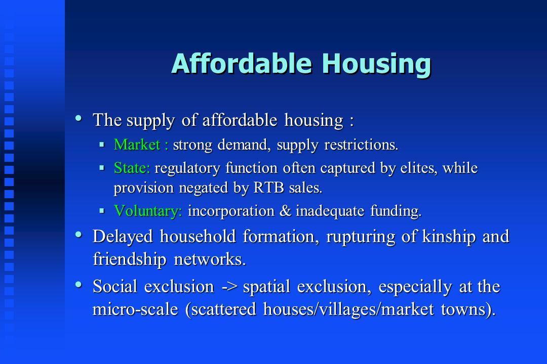 Affordable Housing The supply of affordable housing : The supply of affordable housing : Market : strong demand, supply restrictions. Market : strong