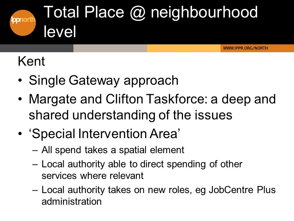 Kent Single Gateway approach Margate and Clifton Taskforce: a deep and shared understanding of the issues Special Intervention Area –All spend takes a