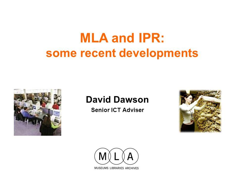 David Dawson Senior ICT Adviser MLA and IPR: some recent developments