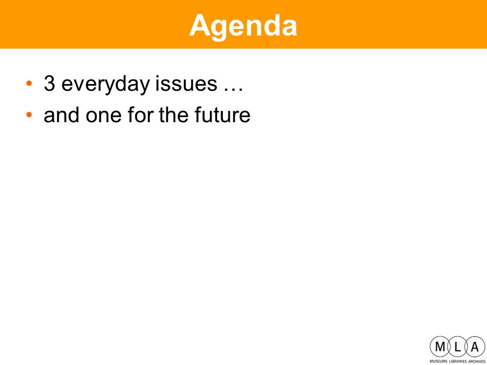 Agenda 3 everyday issues … and one for the future