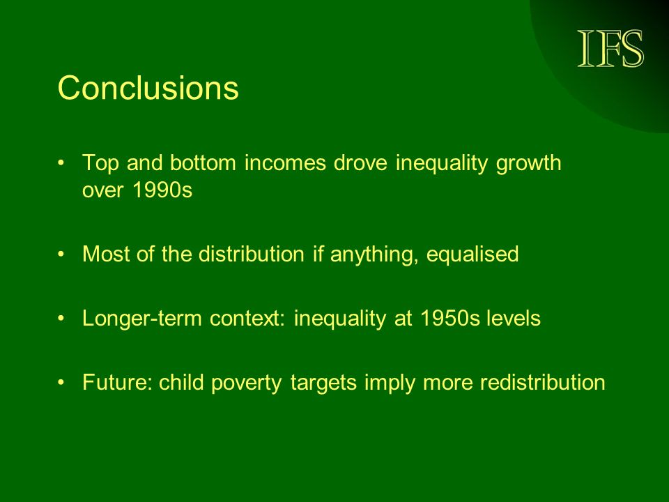 Conclusions Top and bottom incomes drove inequality growth over 1990s Most of the distribution if anything, equalised Longer-term context: inequality