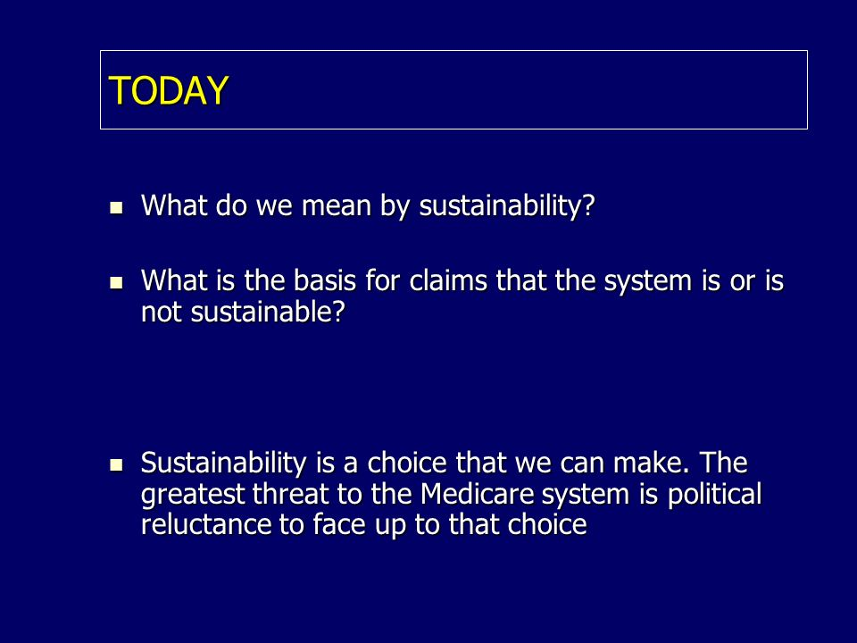 TODAY What do we mean by sustainability. What do we mean by sustainability.