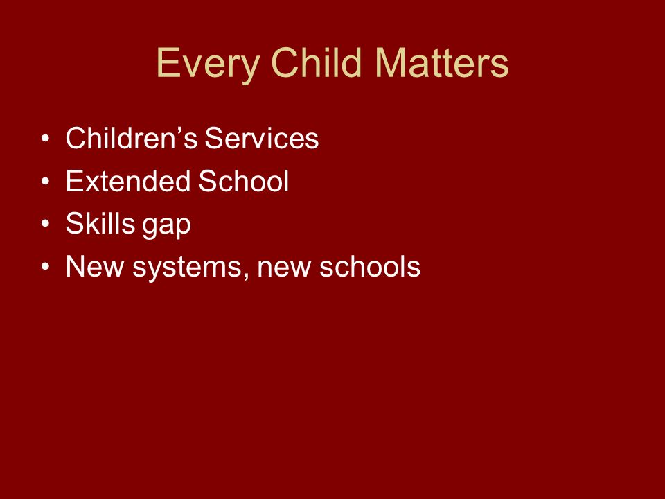 Every Child Matters Childrens Services Extended School Skills gap New systems, new schools