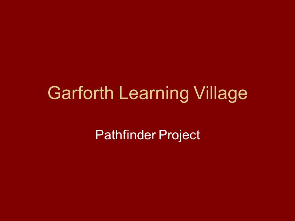 Garforth Learning Village Pathfinder Project