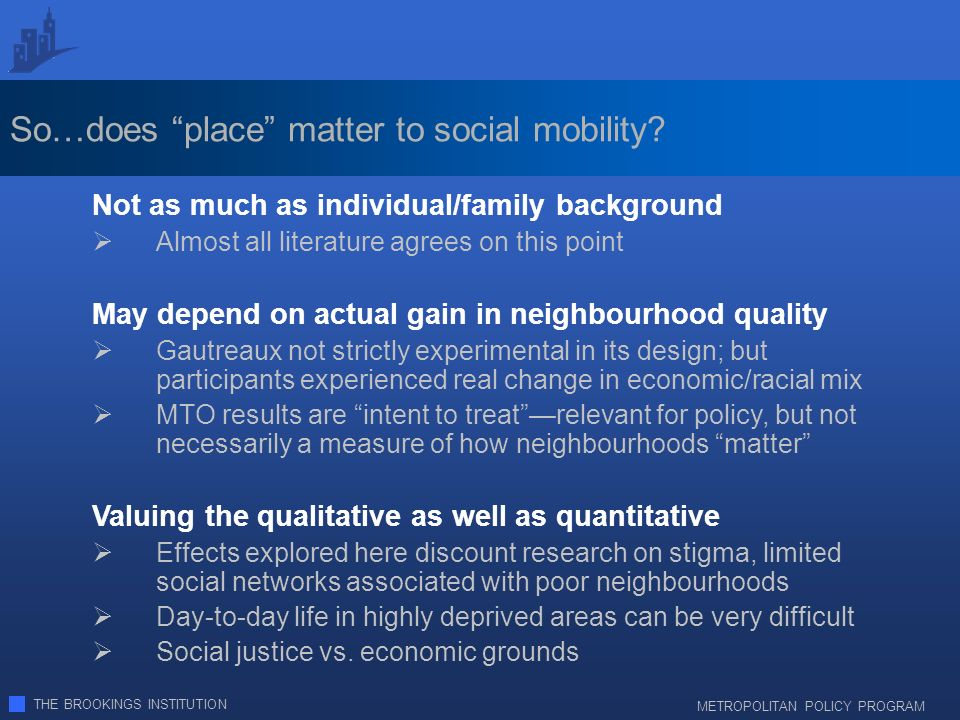 THE BROOKINGS INSTITUTION METROPOLITAN POLICY PROGRAM So…does place matter to social mobility.