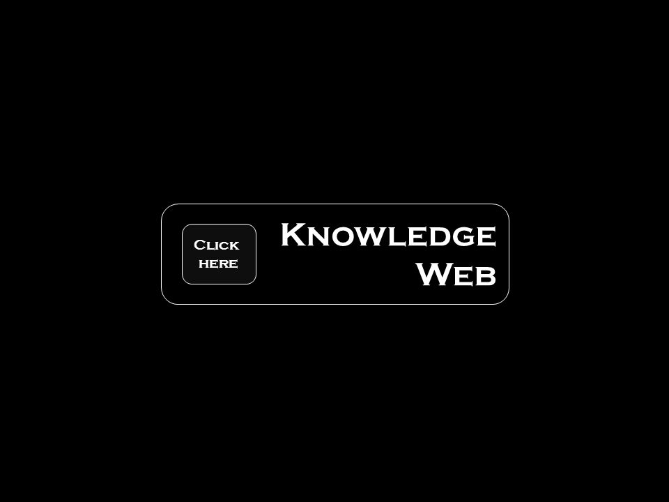 Knowledge Web Click here
