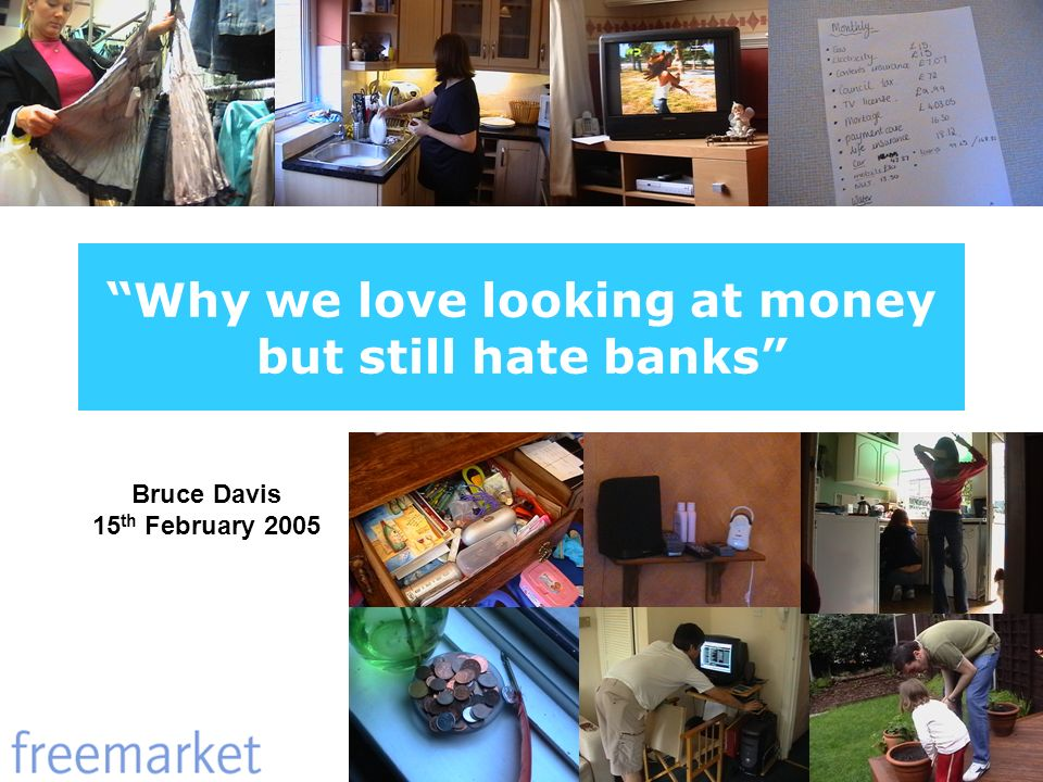 Why we love looking at money but still hate banks Bruce Davis 15 th February 2005