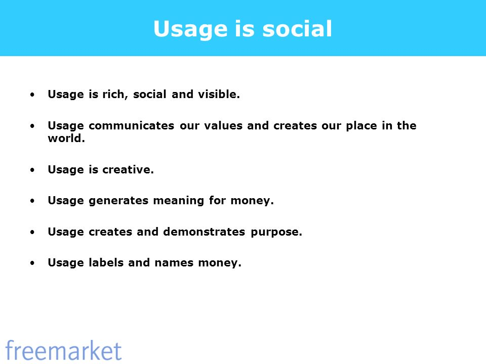 Usage is social Usage is rich, social and visible.