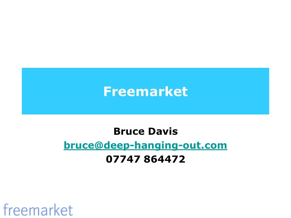 Freemarket Bruce Davis bruce@deep-hanging-out.com 07747 864472
