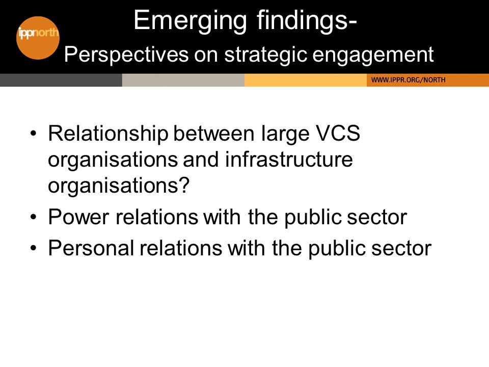 Emerging findings- Perspectives on strategic engagement Relationship between large VCS organisations and infrastructure organisations.