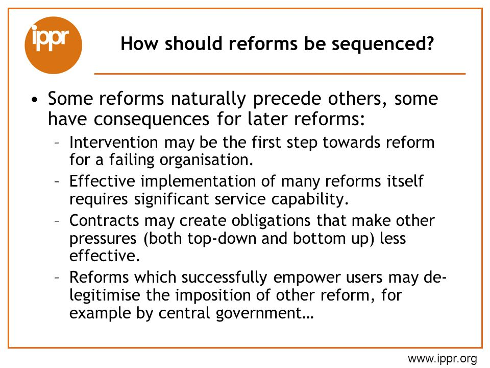 www.ippr.org How should reforms be sequenced.