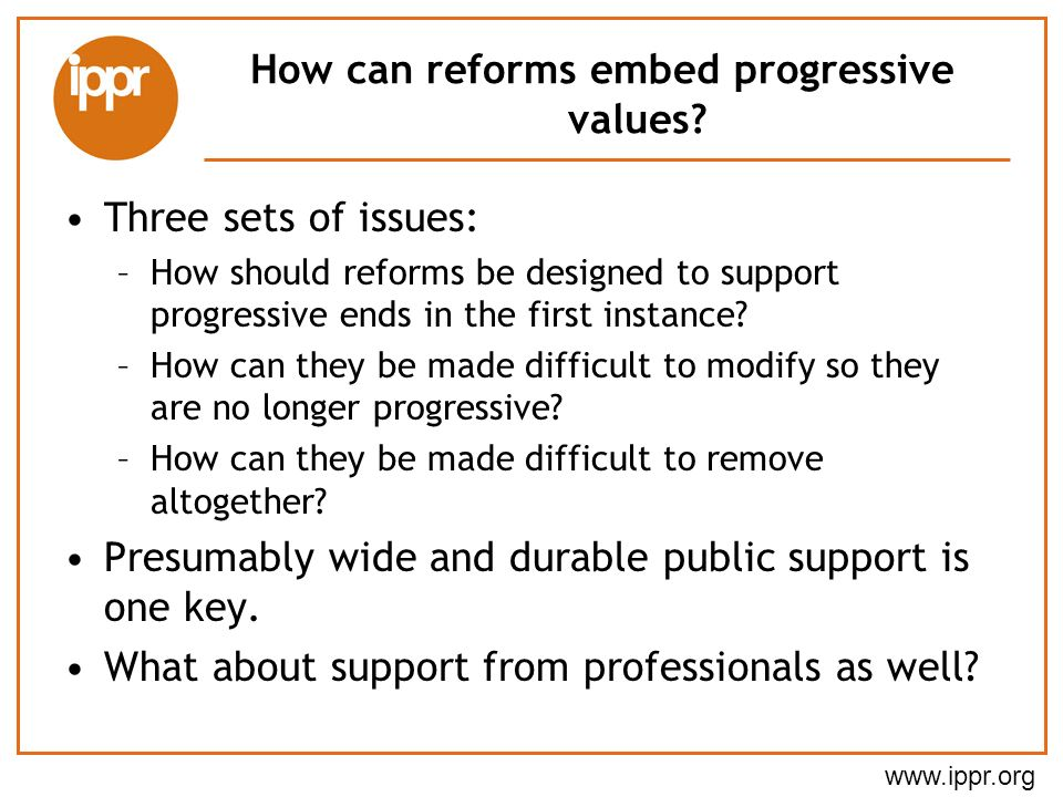 www.ippr.org How can reforms embed progressive values.