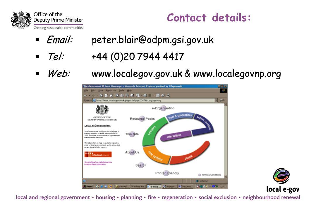 Contact details: Email:peter.blair@odpm.gsi.gov.uk Tel:+44 (0)20 7944 4417 Web:www.localegov.gov.uk & www.localegovnp.org Email:peter.blair@odpm.gsi.g