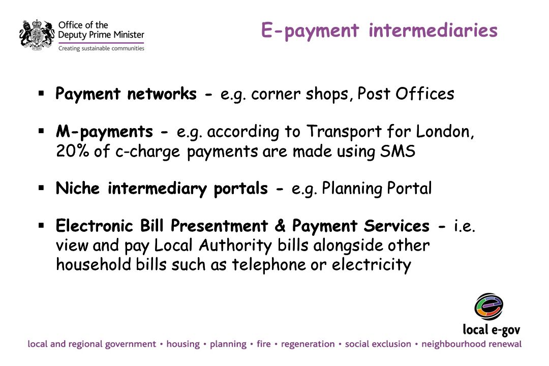 E-payment intermediaries Payment networks - e.g. corner shops, Post Offices M-payments - e.g.