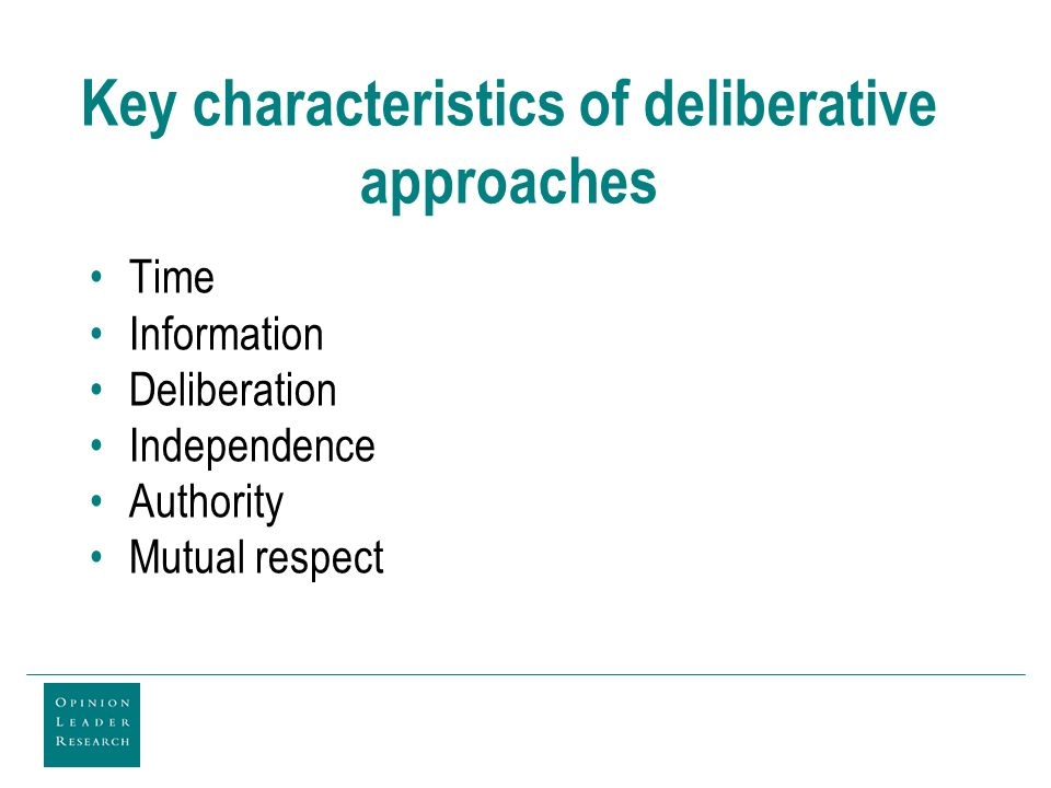 Key characteristics of deliberative approaches Time Information Deliberation Independence Authority Mutual respect