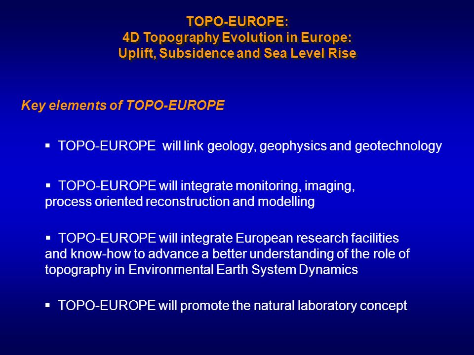 TOPO-EUROPE will link geology, geophysics and geotechnology TOPO-EUROPE will integrate monitoring, imaging, process oriented reconstruction and modell