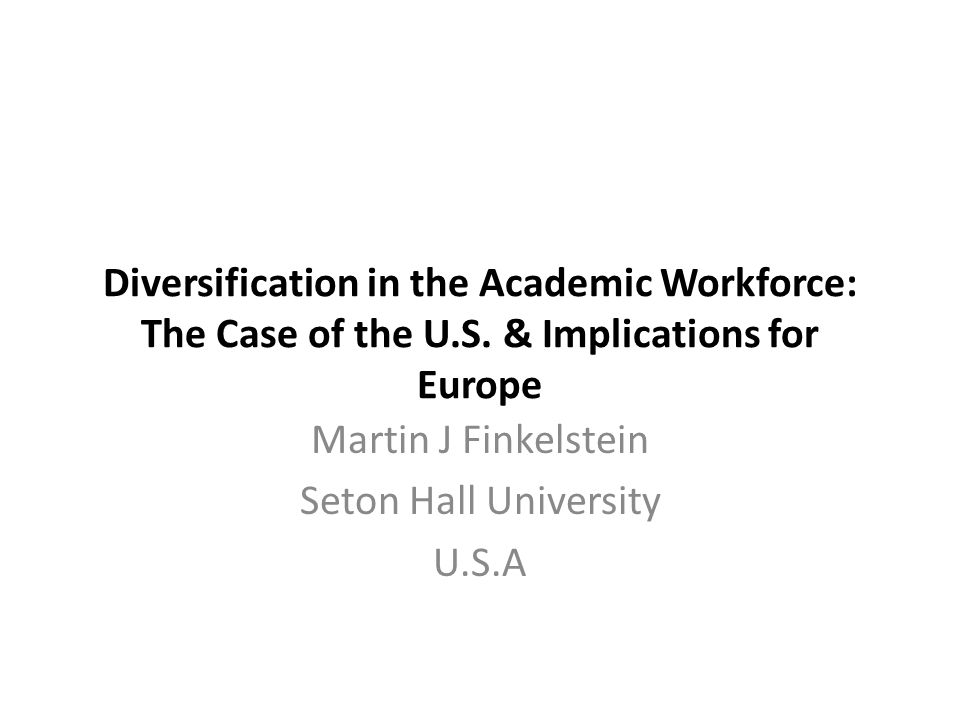 Diversification in the Academic Workforce: The Case of the U.S.