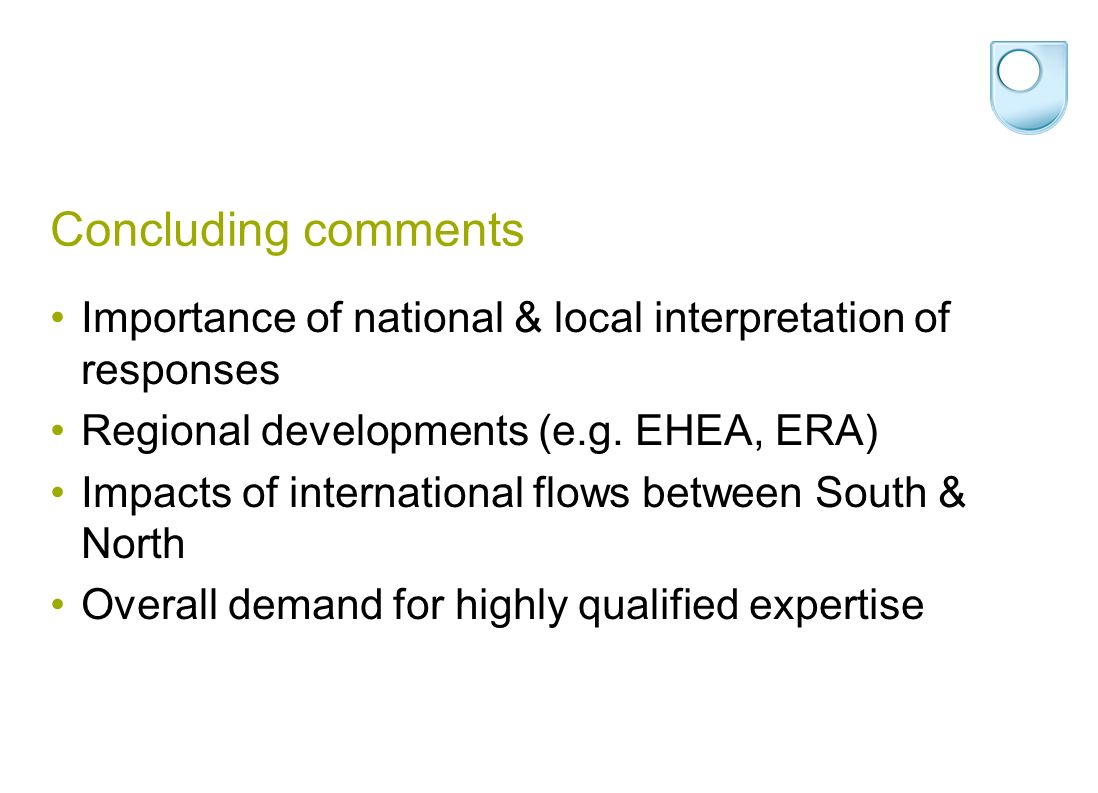 Concluding comments Importance of national & local interpretation of responses Regional developments (e.g. EHEA, ERA) Impacts of international flows b