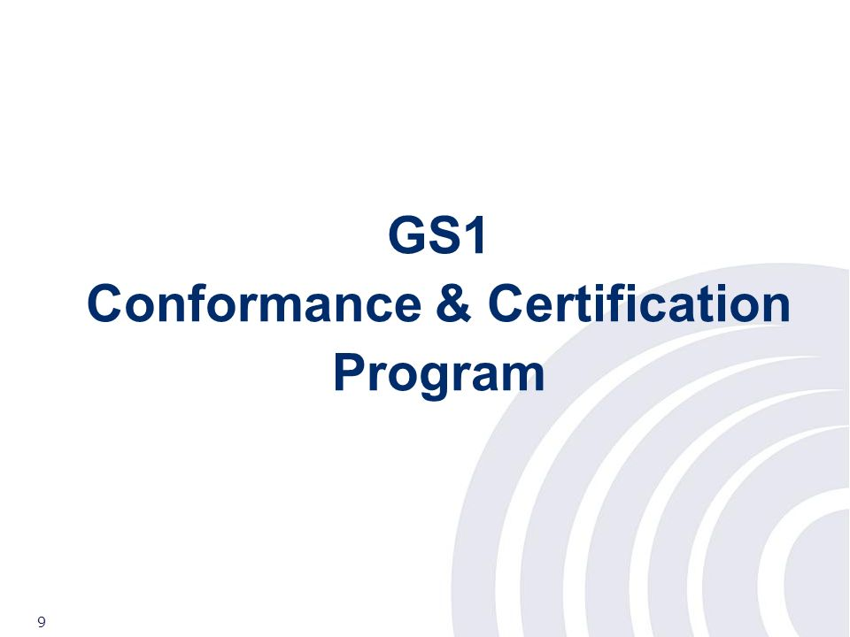 ©2007 GS1 9 GS1, 30 years leading towards the global vision GS1 Conformance & Certification Program