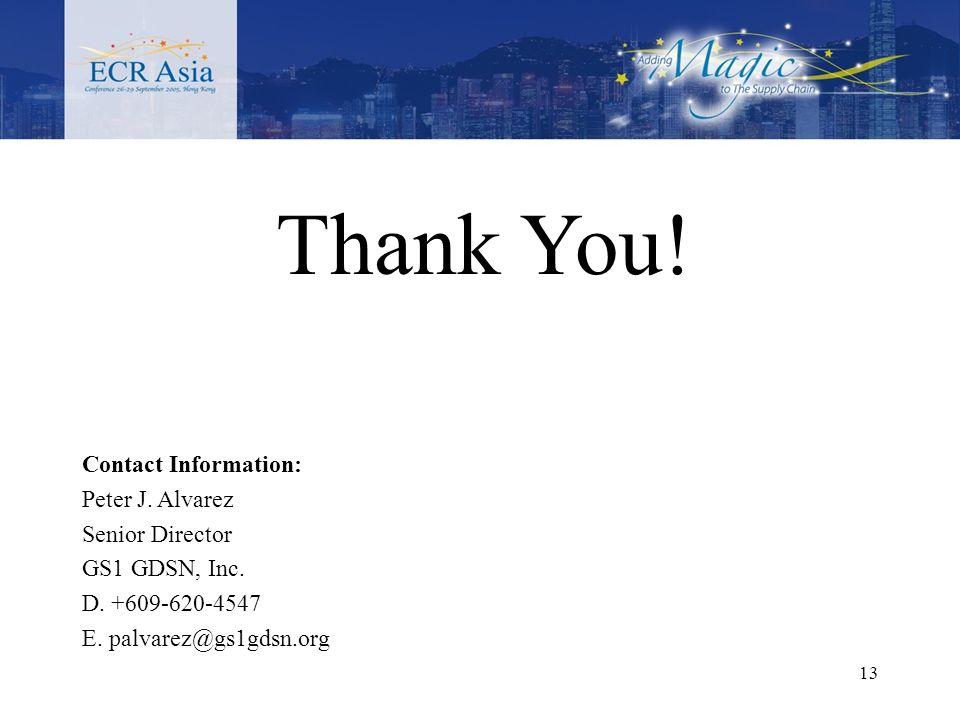 13 Thank You.Contact Information: Peter J. Alvarez Senior Director GS1 GDSN, Inc.
