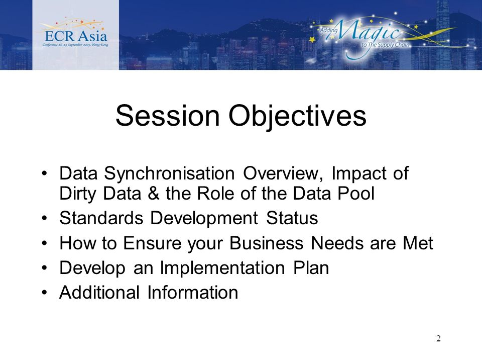 2 Session Objectives Data Synchronisation Overview, Impact of Dirty Data & the Role of the Data Pool Standards Development Status How to Ensure your Business Needs are Met Develop an Implementation Plan Additional Information