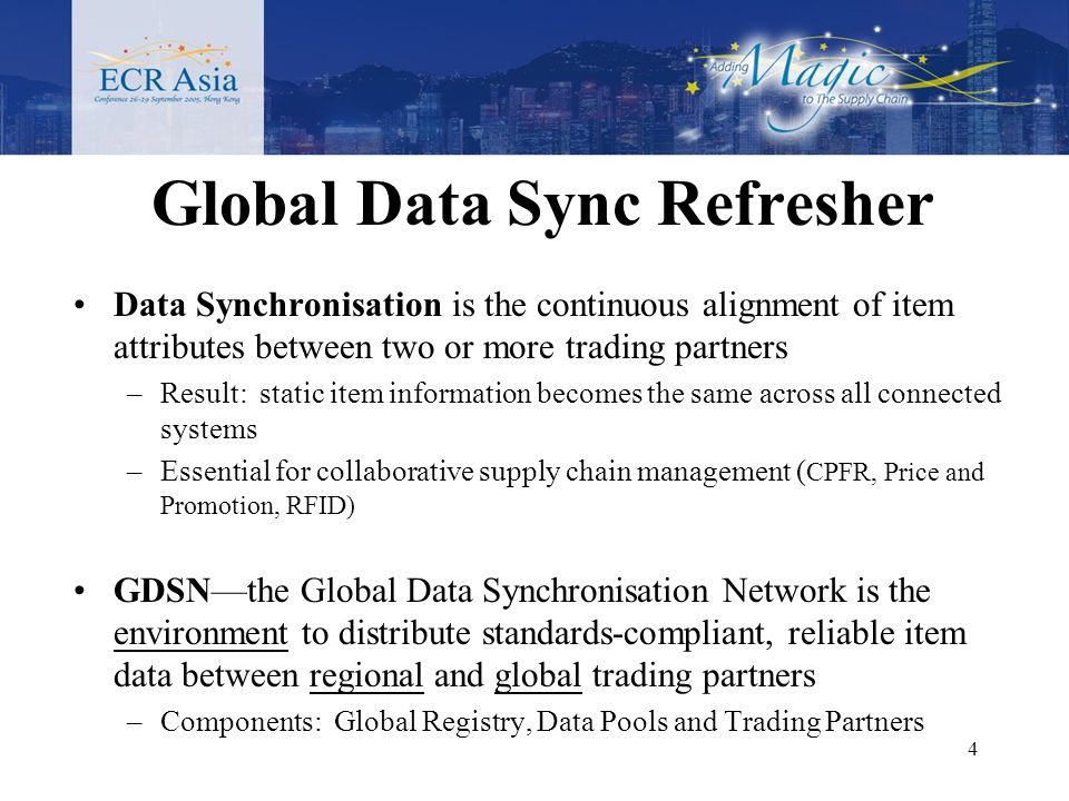 4 Global Data Sync Refresher Data Synchronisation is the continuous alignment of item attributes between two or more trading partners –Result: static item information becomes the same across all connected systems –Essential for collaborative supply chain management ( CPFR, Price and Promotion, RFID) GDSNthe Global Data Synchronisation Network is the environment to distribute standards-compliant, reliable item data between regional and global trading partners –Components: Global Registry, Data Pools and Trading Partners
