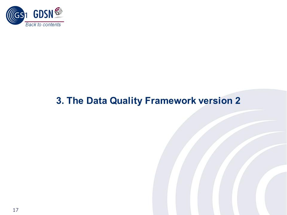 ©2008 GS1 17 3. The Data Quality Framework version 2 Back to contents