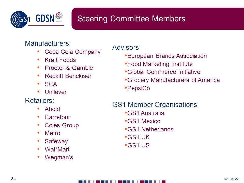 ©2008 GS1 24 Steering Committee Members Manufacturers: Coca Cola Company Kraft Foods Procter & Gamble Reckitt Benckiser SCA Unilever Retailers: Ahold