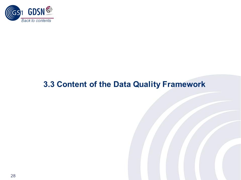 ©2008 GS1 28 3.3 Content of the Data Quality Framework Back to contents