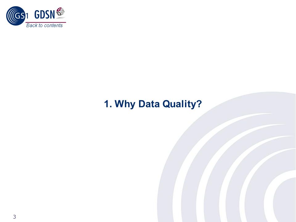 ©2008 GS1 3 1. Why Data Quality? Back to contents