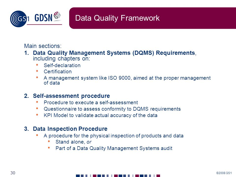 ©2008 GS1 30 Data Quality Framework Main sections: 1.Data Quality Management Systems (DQMS) Requirements, including chapters on: Self-declaration Cert