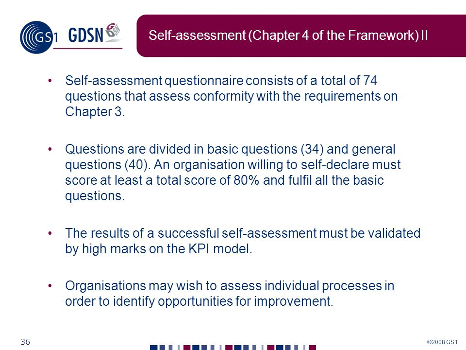 ©2008 GS1 36 Self-assessment (Chapter 4 of the Framework) II Self-assessment questionnaire consists of a total of 74 questions that assess conformity
