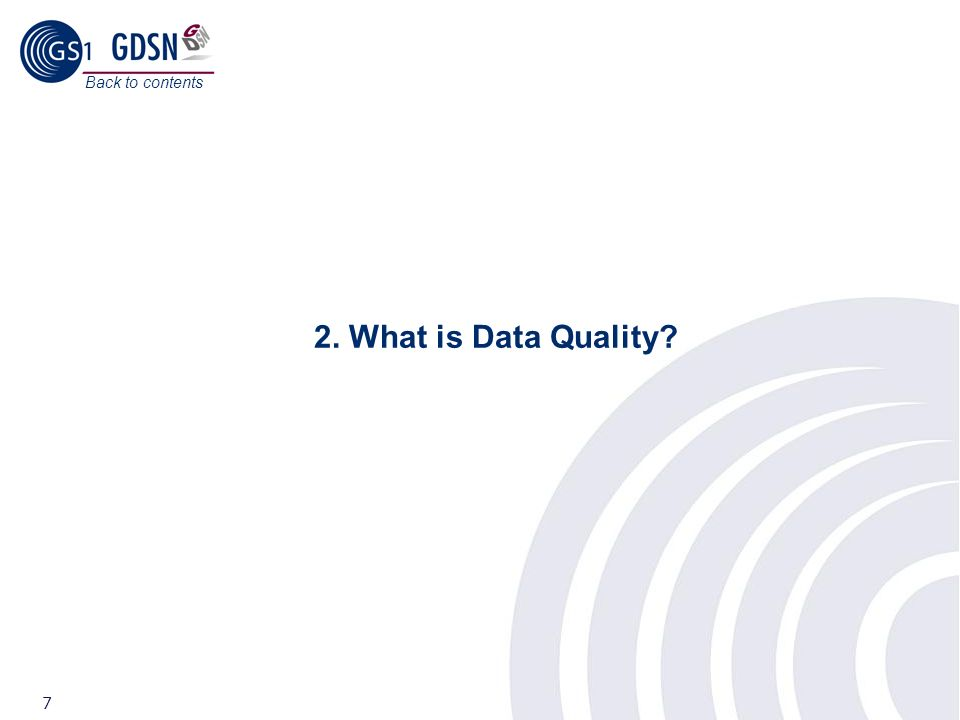 ©2008 GS1 7 2. What is Data Quality? Back to contents