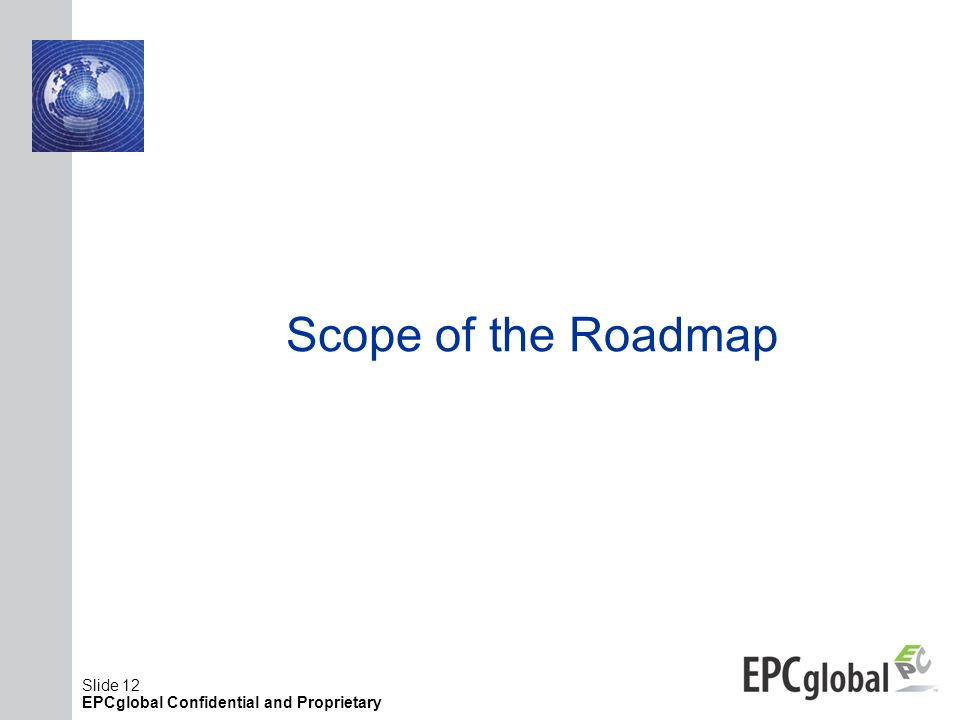 Slide 12 EPCglobal Confidential and Proprietary Scope of the Roadmap