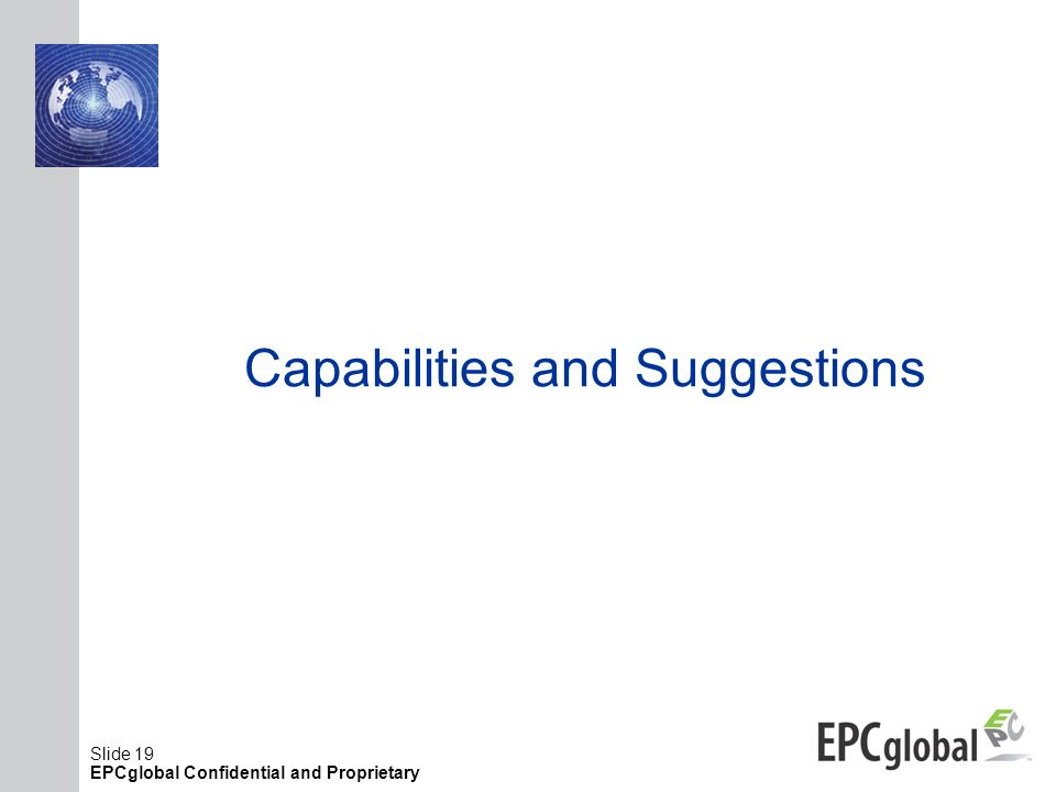 Slide 19 EPCglobal Confidential and Proprietary Capabilities and Suggestions