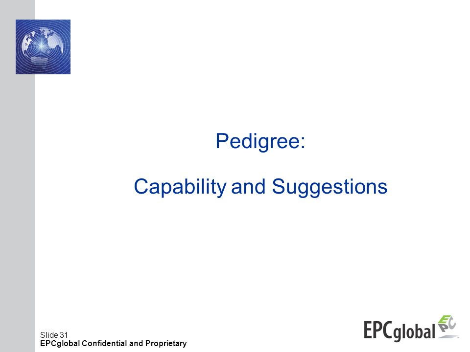 Slide 31 EPCglobal Confidential and Proprietary Pedigree: Capability and Suggestions