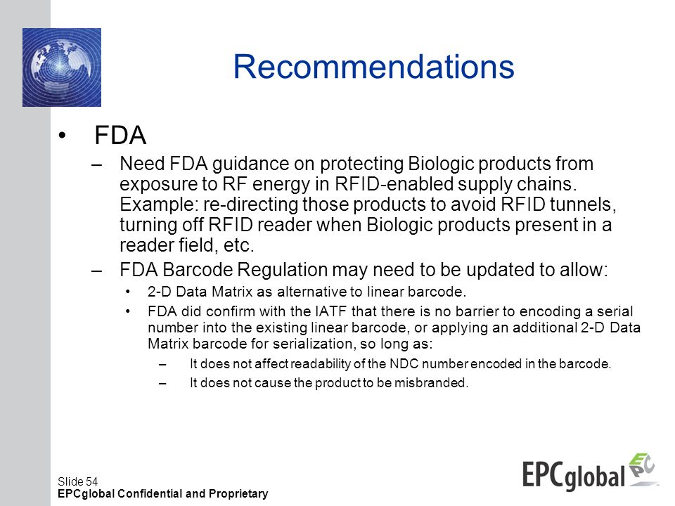 Slide 54 EPCglobal Confidential and Proprietary Recommendations FDA –Need FDA guidance on protecting Biologic products from exposure to RF energy in R