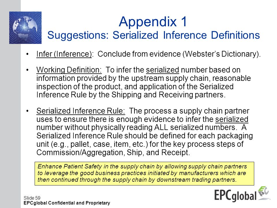 Slide 59 EPCglobal Confidential and Proprietary Appendix 1 Suggestions: Serialized Inference Definitions Infer (Inference): Conclude from evidence (We