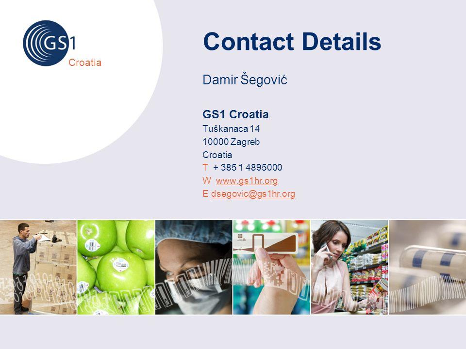 Croatia Contact Details Damir Šegović GS1 Croatia Tuškanaca 14 10000 Zagreb Croatia T + 385 1 4895000 W www.gs1hr.orgwww.gs1hr.org E dsegovic@gs1hr.orgdsegovic@gs1hr.org