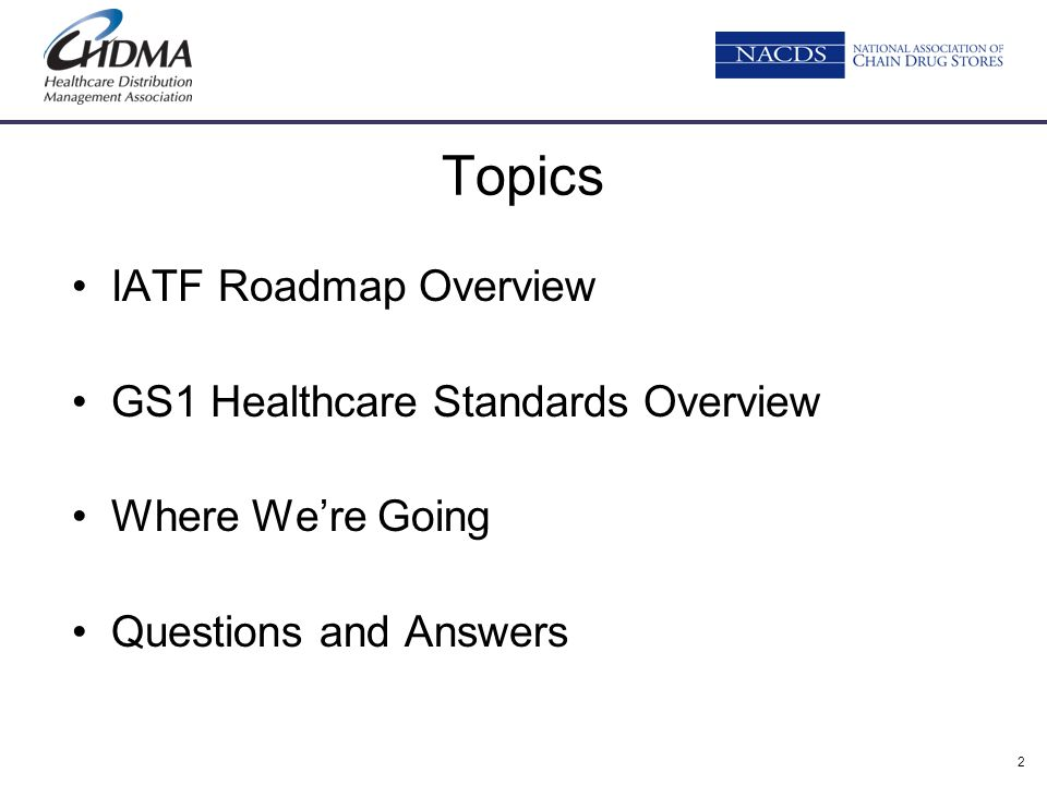 3 What is the IATF Roadmap IATF – Industry Adoption Task Force (EPCglobal) Tasked by EPCglobal HLS leadership team to create the first holistic strategy to meet California and other urgent compliance initiatives Cross-functional team of 80+ participants, most representing global healthcare entities, mobilized from Jun-2006 to Oct-2007 Worked closely with FDA and CA BOP to craft mutually agreeable solutions
