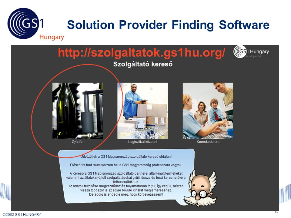 © 2008 GS1 US ©2008 GS1 HUNGARY 15 Solution Provider Finding Software http://szolgaltatok.gs1hu.org/