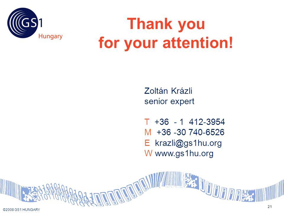 © 2008 GS1 US ©2008 GS1 HUNGARY 21 Zoltán Krázli senior expert T +36 - 1 412-3954 M +36 -30 740-6526 E krazli@gs1hu.org W www.gs1hu.org Thank you for