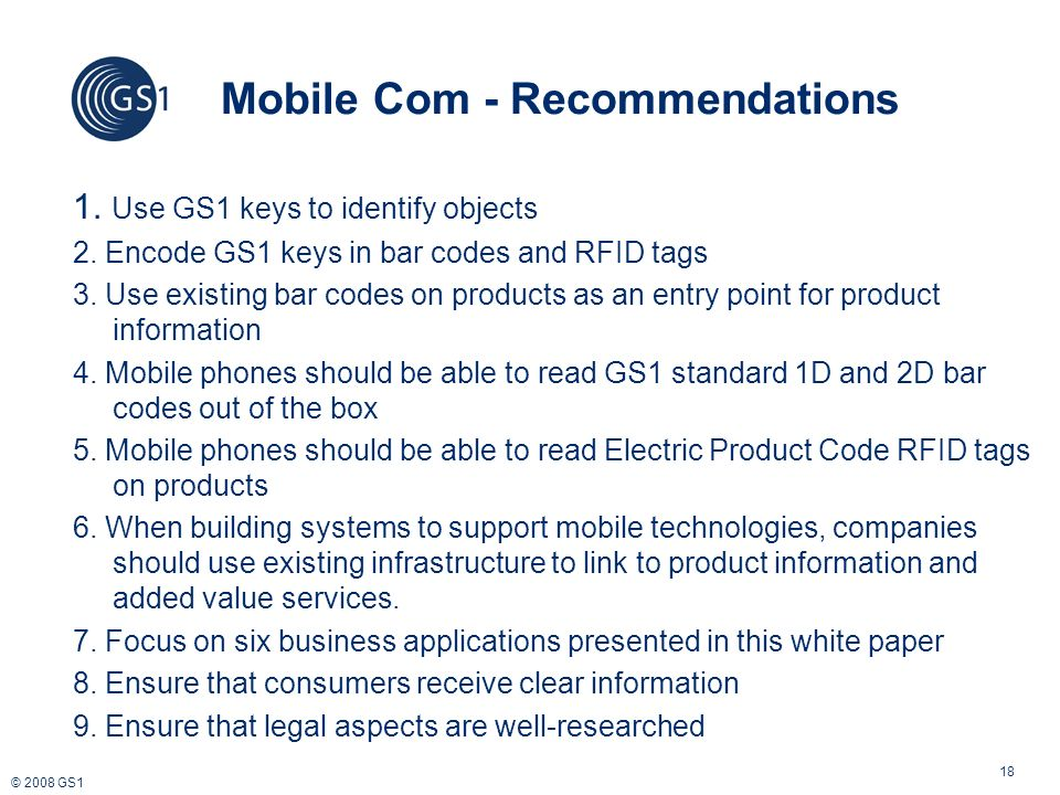 © 2008 GS1 18 Mobile Com - Recommendations 1. Use GS1 keys to identify objects 2.