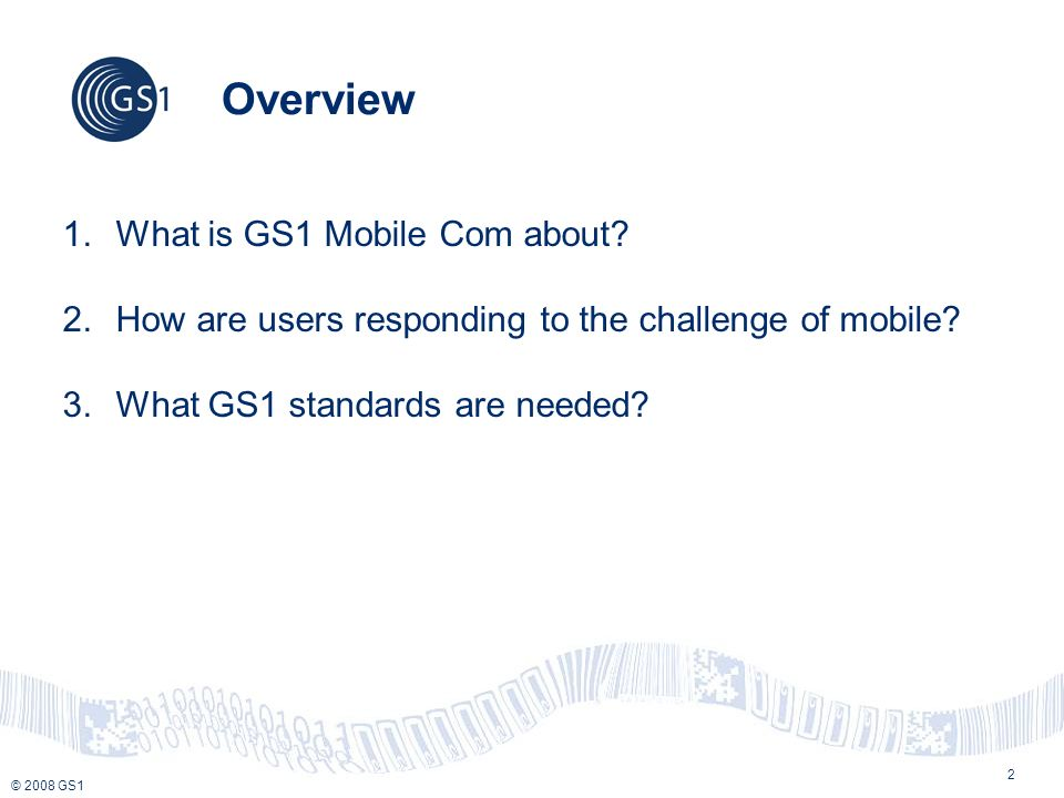 © 2008 GS1 2 Overview 1.What is GS1 Mobile Com about.