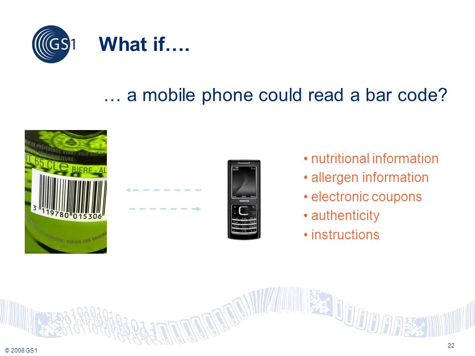 © 2008 GS1 22 What if…. … a mobile phone could read a bar code.